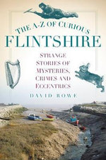 The A-Z of Curious Flintshire - David Rowe