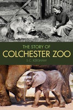 The Story of Colchester Zoo : Shamu and the Dark Side of Killer Whales in Captiv... - S. C. Kershaw