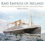 RMS Empress of Ireland : Pride of the Canadian Pacific's Atlantic Fleet - Derek Grout
