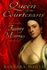 Queen of the Courtesans : Fanny Murray - Barbara White