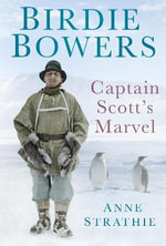 Birdie Bowers : Captain Scott's Marvel - Anne Strathie