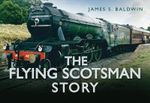 The Flying Scotsman Story - James S. Baldwin