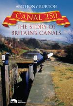 Canal 250 : The Story of Britain's Canals - Anthony Burton
