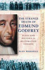 The Strange Death of Edmund Godfrey : Plots and Politics in Restoration London - Alan Marshall