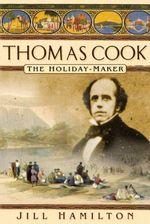 Thomas Cook : The Holiday Maker - Jill Hamilton