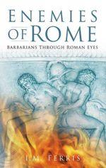 Enemies of Rome : Barbarians Through Roman Eyes - Iain Ferris