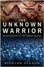 The Unknown Warrior : The Archaeology of the Common - Richard Osgood