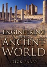 Engineering the Ancient World - Dick Parry