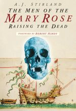 The Men of the Mary Rose : Raising the Dead - Ann Stirland