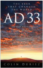 AD 33 : The Year That Changed The World - Colin Duriez