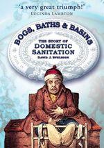 Bogs, Baths and Basins : The Story of Domestic Sanitation - David J Eveleigh
