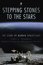 Stepping Stones to the Stars : The Story of Manned Spaceflight - Terry C Treadwell