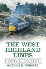 The West Highland Lines : Post-Beeching - Gordon D. Webster