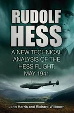 Rudolf Hess : A New Technical Analysis of the Hess Flight, May 1941 - John Harris