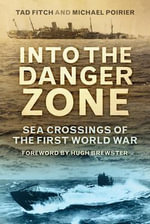 Into the Danger Zone : Sea Crossings of the First World War - Tad Fitch