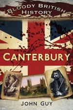 Bloody British History Canterbury : Bloody British History - John Guy