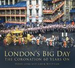 London's Big Day : The Coronation 60 Years on - David Long