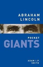 Abraham Lincoln : Pocket Giants - Adam I. P. Smith