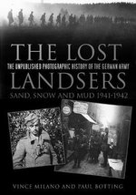 The Lost Landsers - The Unpublished Photographic History of the German Army : Sand, Snow and Mud, 1941-1942 - Vince Milano