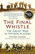 The Final Whistle : The Great War in Fifteen Players - Stephen Cooper