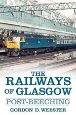 The Railways of Glasgow : Post-Beeching - Gordon D. Webster