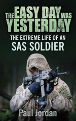 The Easy Day Was Yesterday : The Extreme Life of an SAS Soldier - Jane Jordan