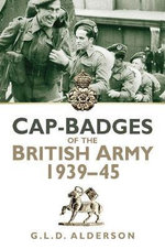 Cap Badges of the British Army 1939-1945 - G. L. D. Alderson