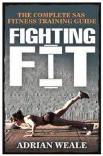 Fighting Fit : Complete SAS Fitness Training Handbook - Adrian Weale