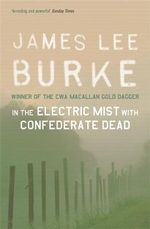 In the Electric Mist with Confederate Dead: A Dave Robicheaux Novel 6 : Dave Robicheaux Ser. - James Lee Burke