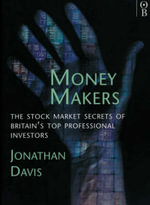 Money Makers : Stock Market Secrets of Britain's Top Professional Investment Managers - Jonathan Davis