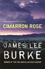 Cimarron Rose : A Billy Bob Holland Novel 1 - James Lee Burke