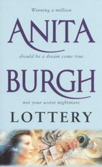 Lottery : Winning A Million Should Be A Dream Come True - Not Your Worst Nightmare - Anita Burgh