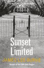 Sunset Limited: A Dave Robicheaux Novel 10 - James Lee Burke