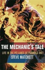 Mechanic's Tale : Life in the Pit-Lanes of Formula One :  Life in the Pit-Lanes of Formula One - Steve Matchett