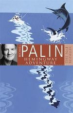 Michael Palin's Hemingway Adventure - Michael Palin