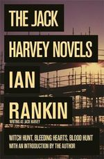 Witch Hunt / Bleeding Hearts / Blood Hunt : The Jack Harvey Novels - Ian Rankin