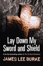 Lay Down My Sword and Shield : Hackberry Holland Ser. - James Lee Burke