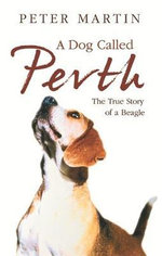 A Dog Called Perth : The Voyage of a Beagle - Peter Martin