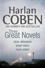 Three Great Novels :  Deal Breaker / Drop Shot / Fade Away - Harlan Coben