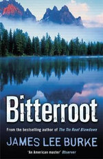 Bitterroot : A Billy Bob Holland Novel 3 : Billy Bob Holland Ser. - James Lee Burke