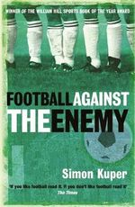 Football Against the Enemy : Football in Europe During the Second World War - Simon Kuper