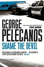 Shame the Devil - George P. Pelecanos