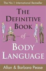 The Definitive Book of Body Language : How to Read Others' Attitudes by Their Gestures - Allan Pease