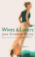 Wives and Lovers : What It Means To Be A Sister, A Wife and A Lover... - Jane Elizabeth Varley