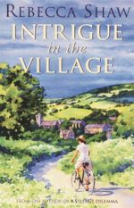 Intrigue in the Village - Rebecca Shaw