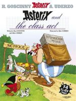 Asterix and the Class Act : Asterix Series : Book 32 - Goscinny