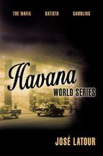 Havana World Series : The Mafia. Batista. Gambling - Jose Latour