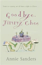 Goodbye, Jimmy Choo - Annie Sanders