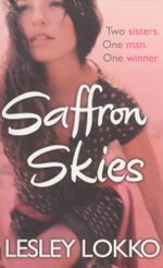 Saffron Skies : Two sisters - one man - one winner - Lesley Lokko