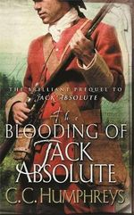 The Blooding of Jack Absolute : The Brilliant Prequel to Jack Absolute - C C Humphreys